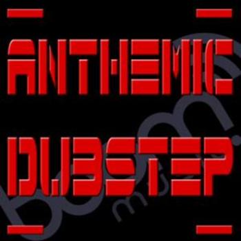 Anthemic Dubstep