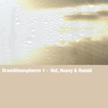 DramAtmospheres 1 - Hot, Heavy & Humid
