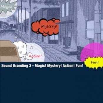 Sound Branding 3 - Magic! Mystery! Action! Fun!