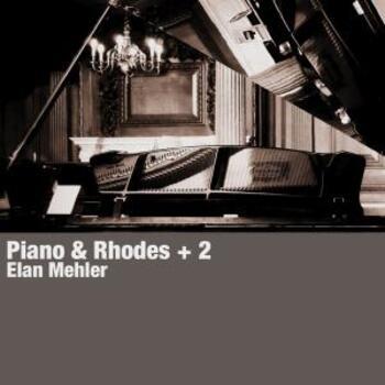 Piano & Rhodes + 2 - Elan Mehler