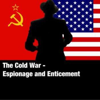 The Cold War - Espionage & Enticement