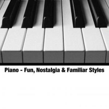 Piano - Fun, Nostalgia & Familiar Styles
