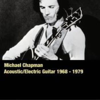 Michael Chapman - Acoustic/Electric Guitar 1968 - 1979