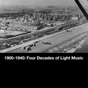 1900-1940 Four Decades of Light Music
